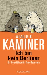 Ich bin kein Berliner - Ein Reiseführer für faule Touristen