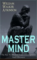 William Walker Atkinson: MASTER MIND - The Key To Mental Power Development And Efficiency