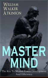 MASTER MIND - The Key To Mental Power Development And Efficiency - The Principles of Psychology: Secrets of the Mind Discipline