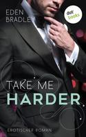 Eden Bradley: Take me harder: Ein Dark-Pleasure-Roman - Band 2 ★★★★