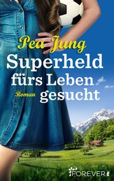 Superheld fürs Leben gesucht - Roman