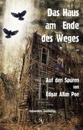 Das Haus am Ende des Weges ... - Auf den Spuren von Edgar Allan Poe