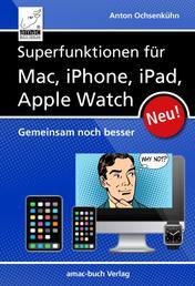 Superfunktionen für Mac, iPhone, iPad und Apple Watch - Gemeinsam noch besser