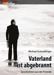Vaterland ist abgebrannt - Geschichten aus der Fremde