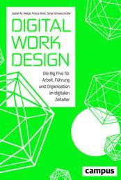 Digital Work Design - Die Big Five für Arbeit, Führung und Organisation im digitalen Zeitalter, plus E-Book inside (ePub, mobi oder pdf)