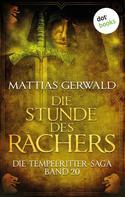 Mattias Gerwald: Die Tempelritter-Saga - Band 20: Die Stunde des Rächers ★★★