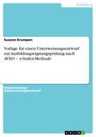 Susann Krumpen: Vorlage für einen Unterweisungsentwurf zur Ausbildungseignungsprüfung nach AVEO – 4-Stufen-Methode