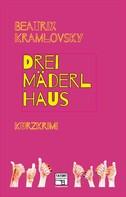 Beatrix Kramlovsky: Dreimäderlhaus