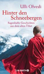 Hinter den Schneebergen - Sagenhafte Geschichten aus dem alten Tibet