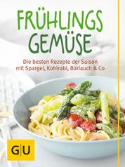 Frühlingsgemüse - Die besten Rezepte der Saison mit Spargel, Kohlrabi, Bärlauch & Co