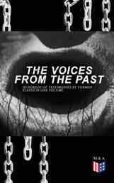 The Voices From The Past – Hundreds of Testimonies by Former Slaves In One Volume - The Story of Their Life – Interviews with People from Alabama, Arkansas, Florida, Georgia, Indiana, Kansas, Kentucky, Mississippi, Ohio, Oklahoma, South Carolina, Tennessee, Texas, Virginia...