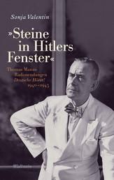 """»Steine in Hitlers Fenster"""" - Thomas Manns Radiosendungen Deutsche Hörer! 1940-1945"""