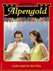 Alpengold 347 - Heimatroman - Liebe zeigt dir den Weg