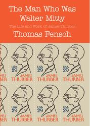 The Man Who Was Walter Mitty - The Life and Work of James Thurber