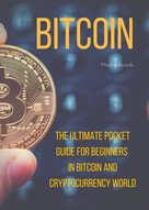 Mark Edwards: Bitcoin : The Ultimate Pocket Guide for Beginners in Bitcoin and Cryptocurrency World