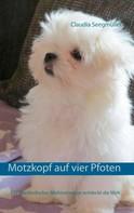 Claudia Seegmüller: Motzkopf auf vier Pfoten