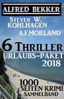 Alfred Bekker: 6 Thriller Urlaubs-Paket 2018: 1000 Seiten Krimi Sammelband