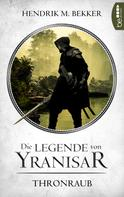 Hendrik M. Bekker: Die Legende von Yranisar - Thronraub