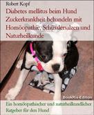 Robert Kopf: Diabetes mellitus beim Hund Zuckerkrankheit behandeln mit Homöopathie, Schüsslersalzen und Naturheilkunde