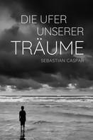 Sebastian Caspar: Die Ufer unserer Träume ★