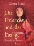 Georg Engel: Die Prinzessin und der Heilige