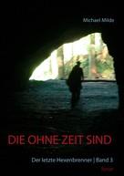 Michael Milde: Die ohne Zeit sind | Band 3