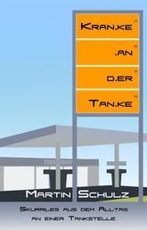 Kranke an der Tanke - Skurriles aus dem Alltag an einer Tankstelle