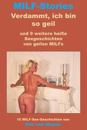 Verdammt, ich bin so geil * und 9 weitere heiße Sexgeschichten von geilen MILFs - 10 MILF-Sexgeschichten von Eva van Mayen