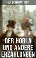 Guy de Maupassant: Der Horla und andere Erzählungen