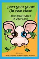 Jerald Altman: Don't Stick Sticks Up Your Nose! Don't Stuff Stuff In Your Ears!
