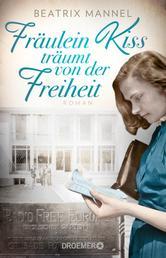 Fräulein Kiss träumt von der Freiheit - Roman