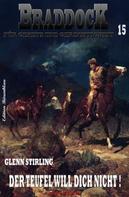 Glenn Stirling: Braddock #15: Der Teufel will dich nicht