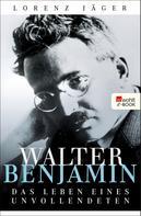 Lorenz Jäger: Walter Benjamin