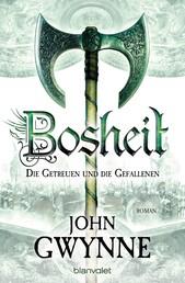 Bosheit - Die Getreuen und die Gefallenen 2 - Roman