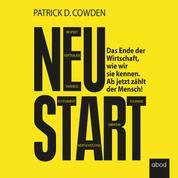 Neustart - Das Ende der Wirtschaft, wie wir sie kennen. Ab jetzt zählt der Mensch!