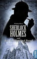 Nicholas Meyer: Sherlock Holmes und der Fall Sigmund Freud