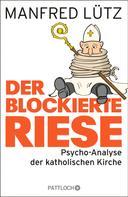 Manfred Lütz: Der blockierte Riese ★★★★