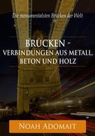 Noah Adomait: Brücken - Verbindungen aus Metall, Beton und Holz