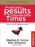 Stephen Covey: Predictable Results in Unpredictable Times