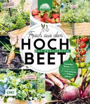 Frisch aus dem Hochbeet –Das Praxisbuch - Genießer-Beete zum Nachgärtnern. Mit Schrittfotos und Pflanzplänen