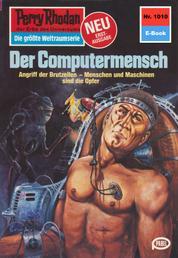 """Perry Rhodan 1010: Der Computermensch - Perry Rhodan-Zyklus """"Die kosmische Hanse"""""""