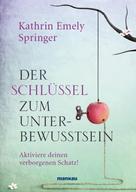 Kathrin Emely Springer: Der Schlüssel zum Unterbewusstsein ★★★★