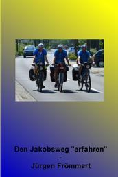 Den Jakobsweg erfahren - Drei Freunde mit dem Fahrrad von Lingen-Biene nach Santiago de Compostela