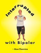 Shae Therrien: Interrupted with Bipolar