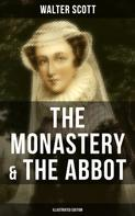 Sir Walter Scott: THE MONASTERY & THE ABBOT (Illustrated Edition)