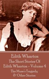 The Short Stories Of Edith Wharton - Volume IV - The Muse's Tragedy & Other Stories