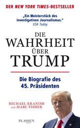 Die Wahrheit über Trump - Die Biografie des 45. Präsidenten