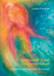 Spiritualität in der Schwangerschaft - Mystische und biblische Deutungen
