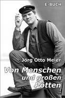 Jörg Otto Meier: Von Menschen und großen Pötten