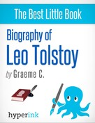 Greame C.: Leo Tolstoy: Biography of the Author of War and Peace and Anna Karenina